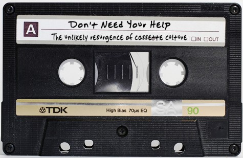 Don't need your help: The unlikely resurgence of cassette culture