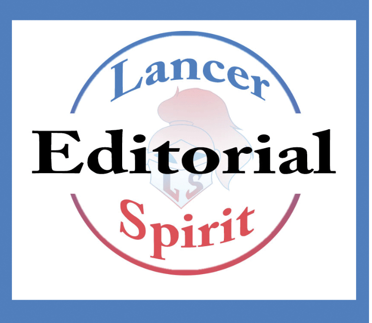 Editorials represent the opinion of the Lancer Spirit Editorial Board.